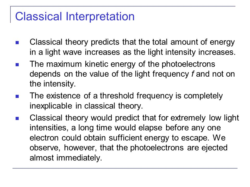 Classical Interpretation Classical theory predicts that the total amount of energy in a light wave increases as the light intensity increases.