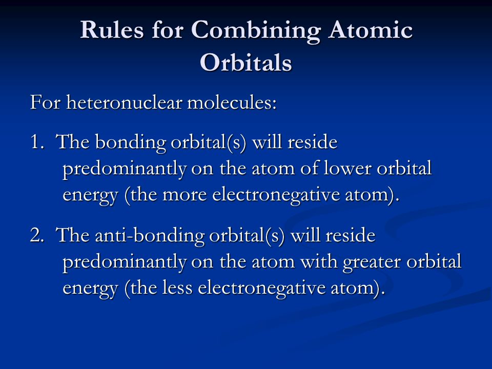 Rules for Combining Atomic Orbitals For heteronuclear molecules: 1.