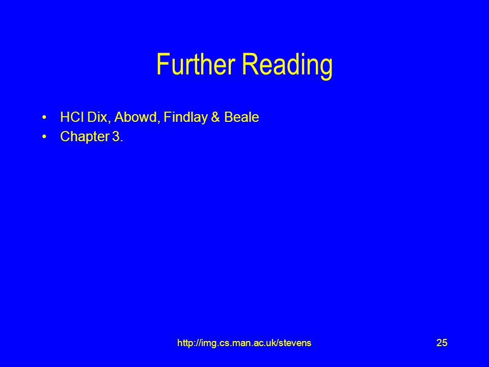 25http://img.cs.man.ac.uk/stevens Further Reading HCI Dix, Abowd, Findlay & Beale Chapter 3.