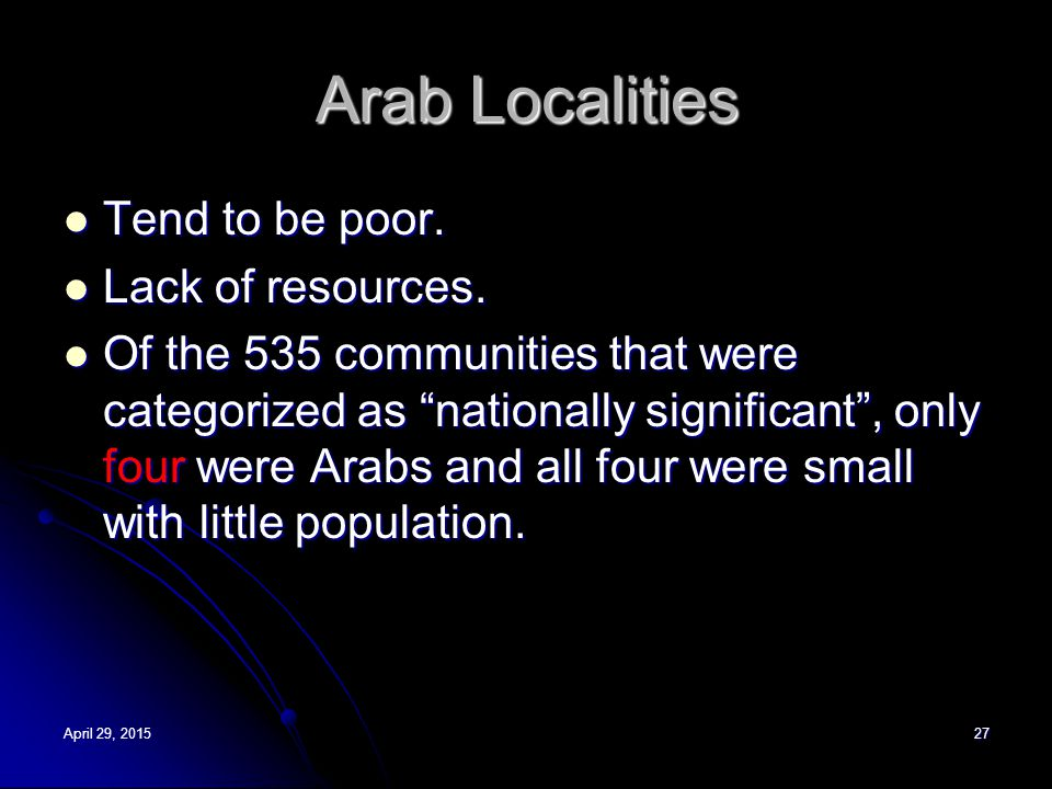"Arab Localities Tend to be poor. Tend to be poor. Lack of resources. Lack of resources. Of the 535 communities that were categorized as ""nationally si"