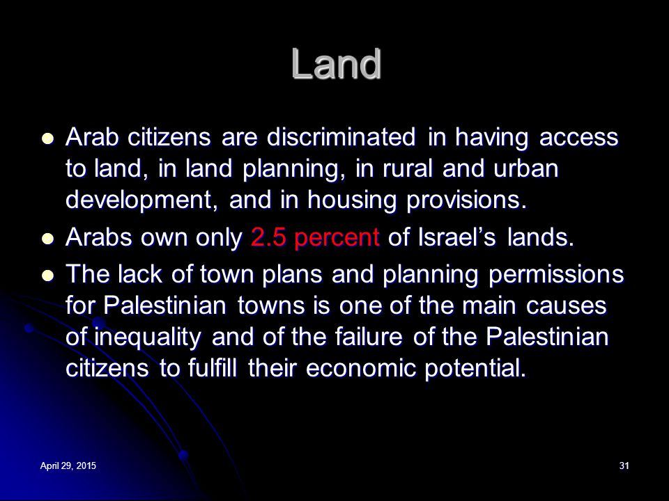Land Arab citizens are discriminated in having access to land, in land planning, in rural and urban development, and in housing provisions. Arab citiz