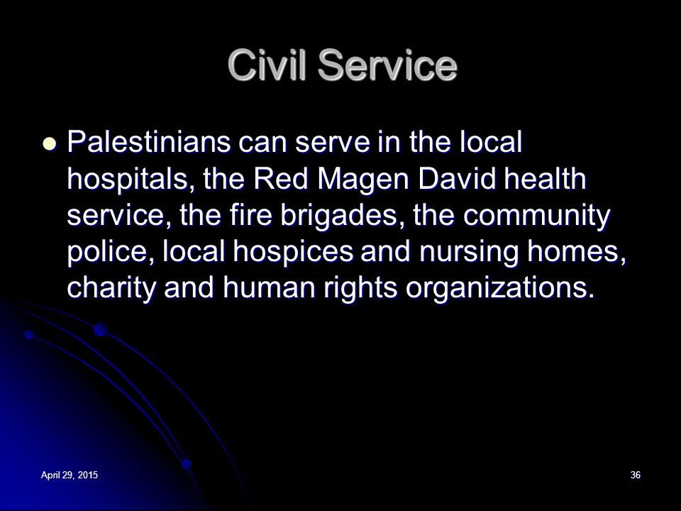Civil Service Palestinians can serve in the local hospitals, the Red Magen David health service, the fire brigades, the community police, local hospic