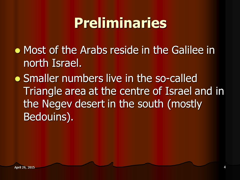 Preliminaries Most of the Arabs reside in the Galilee in north Israel. Most of the Arabs reside in the Galilee in north Israel. Smaller numbers live i