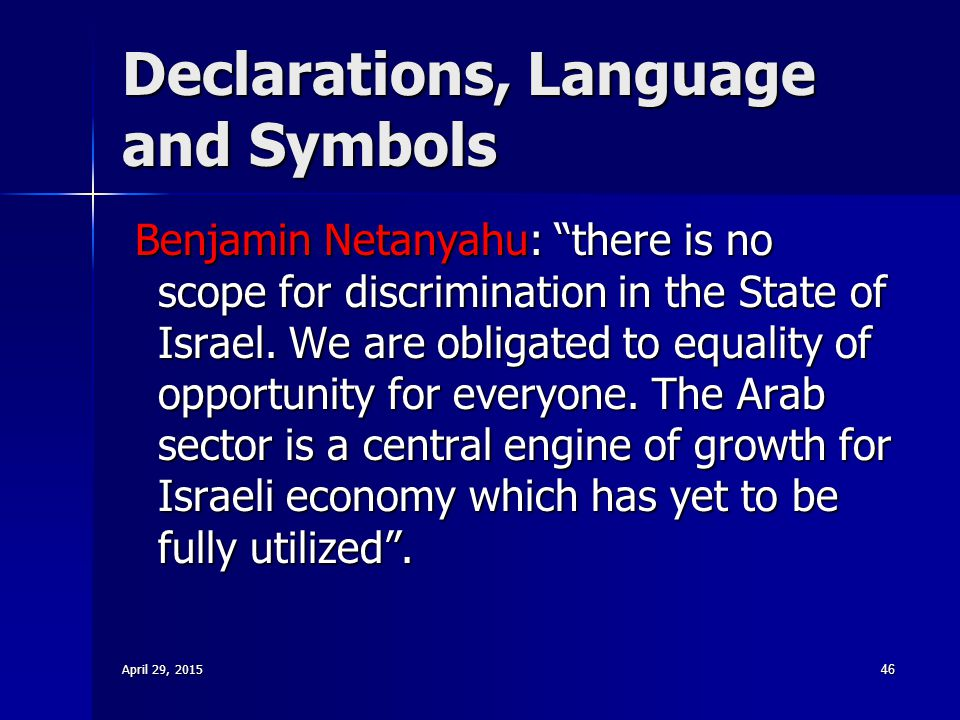 "Declarations, Language and Symbols Benjamin Netanyahu: ""there is no scope for discrimination in the State of Israel. We are obligated to equality of o"