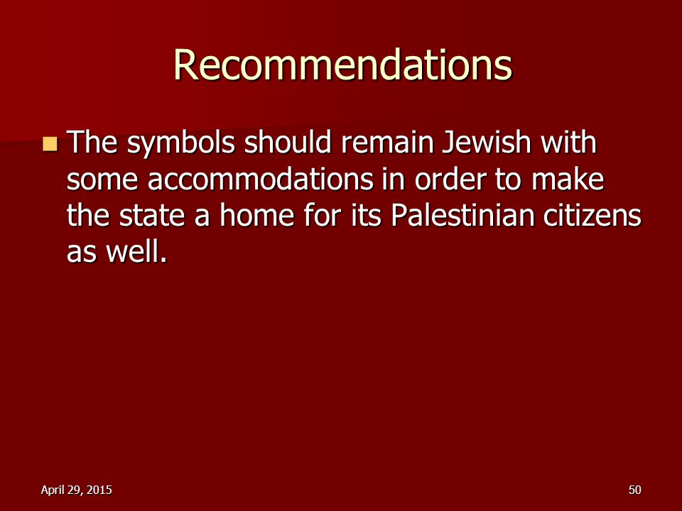 Recommendations The symbols should remain Jewish with some accommodations in order to make the state a home for its Palestinian citizens as well. The