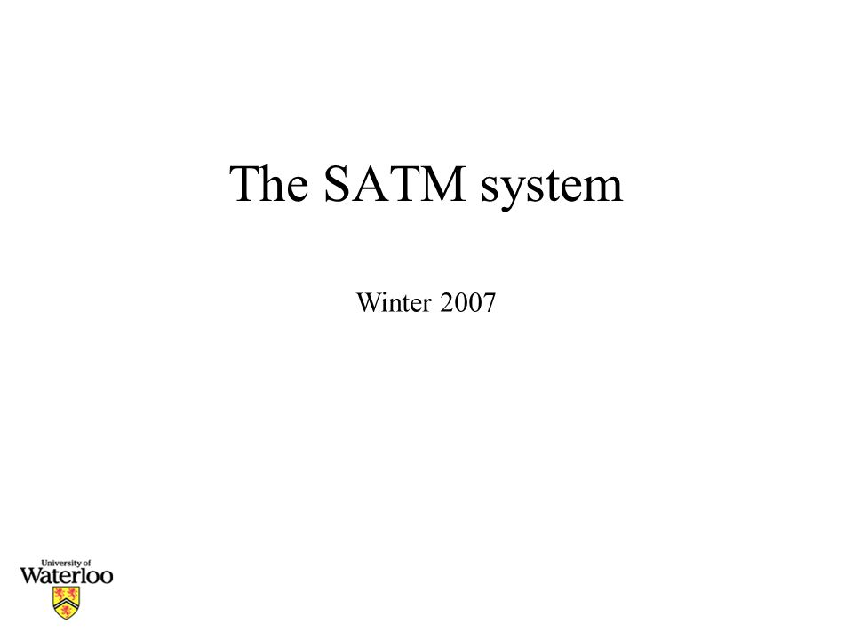 The SATM system Winter 2007