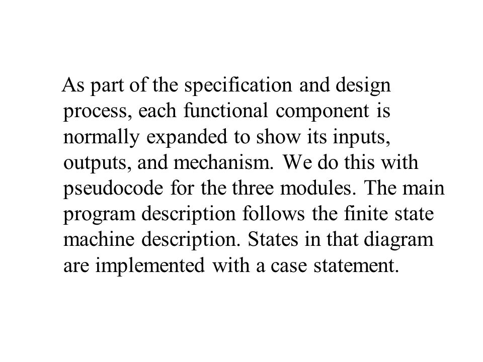 As part of the specification and design process, each functional component is normally expanded to show its inputs, outputs, and mechanism.