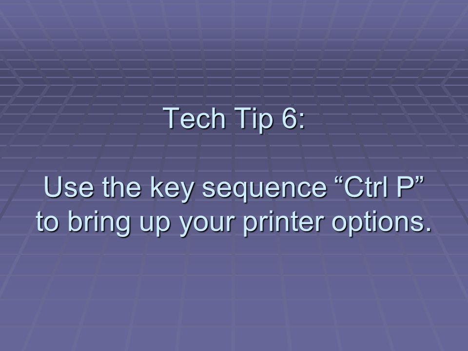 Tech Tip 7: Use the key sequence Ctrl Z to undo an action.
