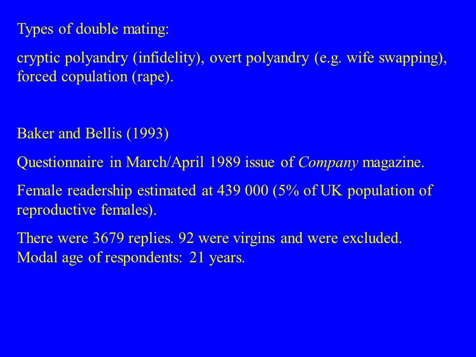 Types of double mating: cryptic polyandry (infidelity), overt polyandry (e.g.