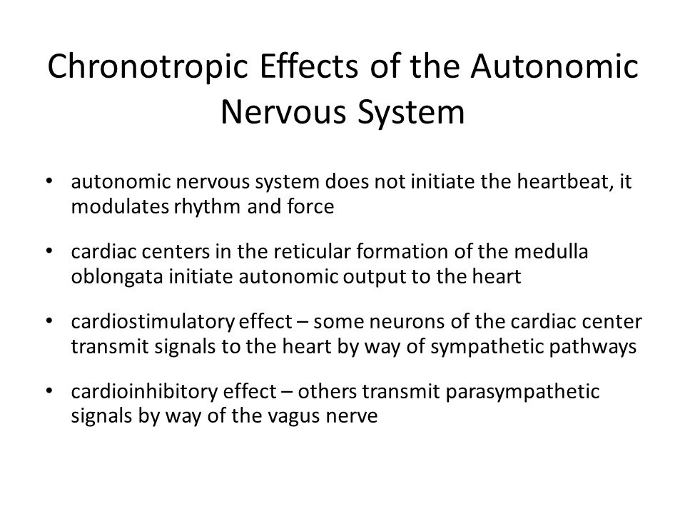 Chronotropic Effects of the Autonomic Nervous System autonomic nervous system does not initiate the heartbeat, it modulates rhythm and force cardiac c
