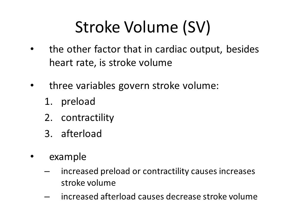 Stroke Volume (SV) the other factor that in cardiac output, besides heart rate, is stroke volume three variables govern stroke volume: 1.preload 2.con