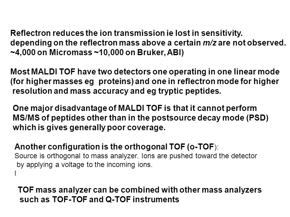 Reflectron reduces the ion transmission ie lost in sensitivity.