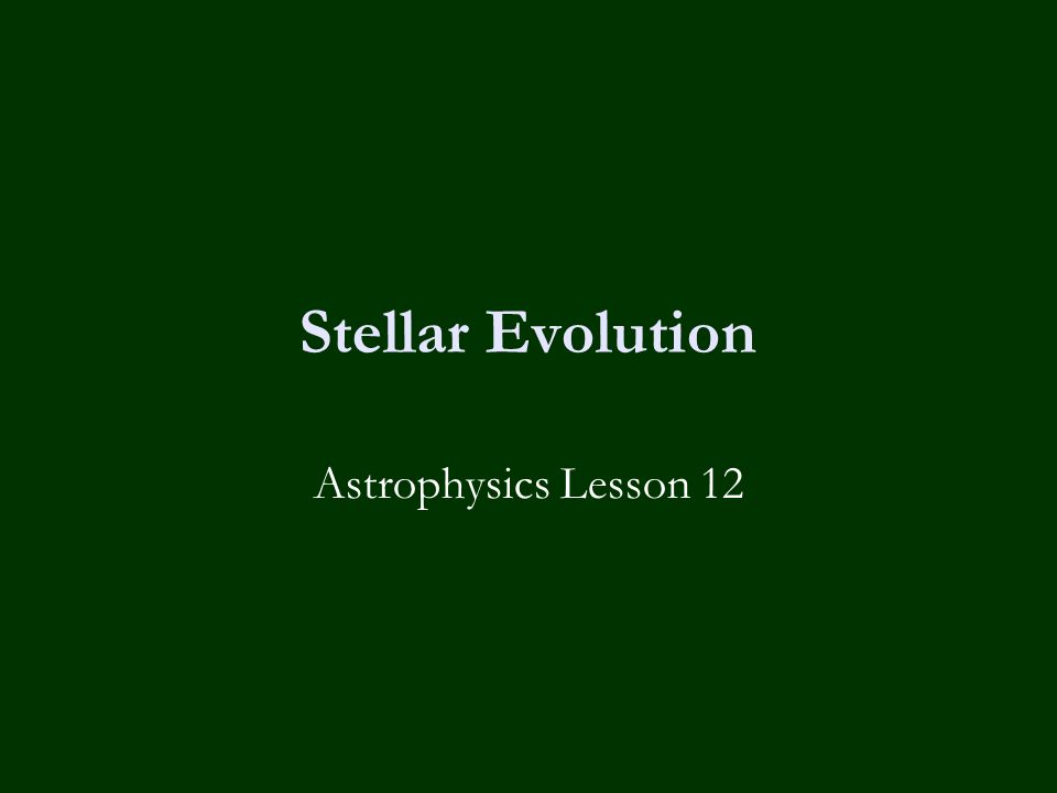 Stellar Evolution Astrophysics Lesson 12