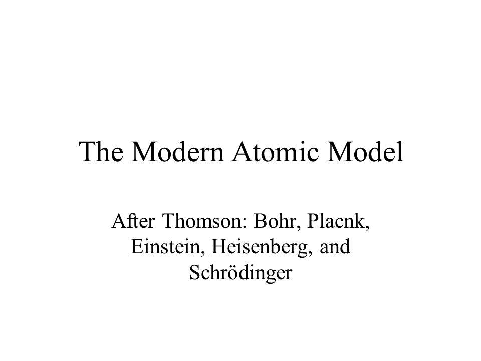 The Modern Atomic Model After Thomson: Bohr, Placnk, Einstein, Heisenberg, and Schrödinger