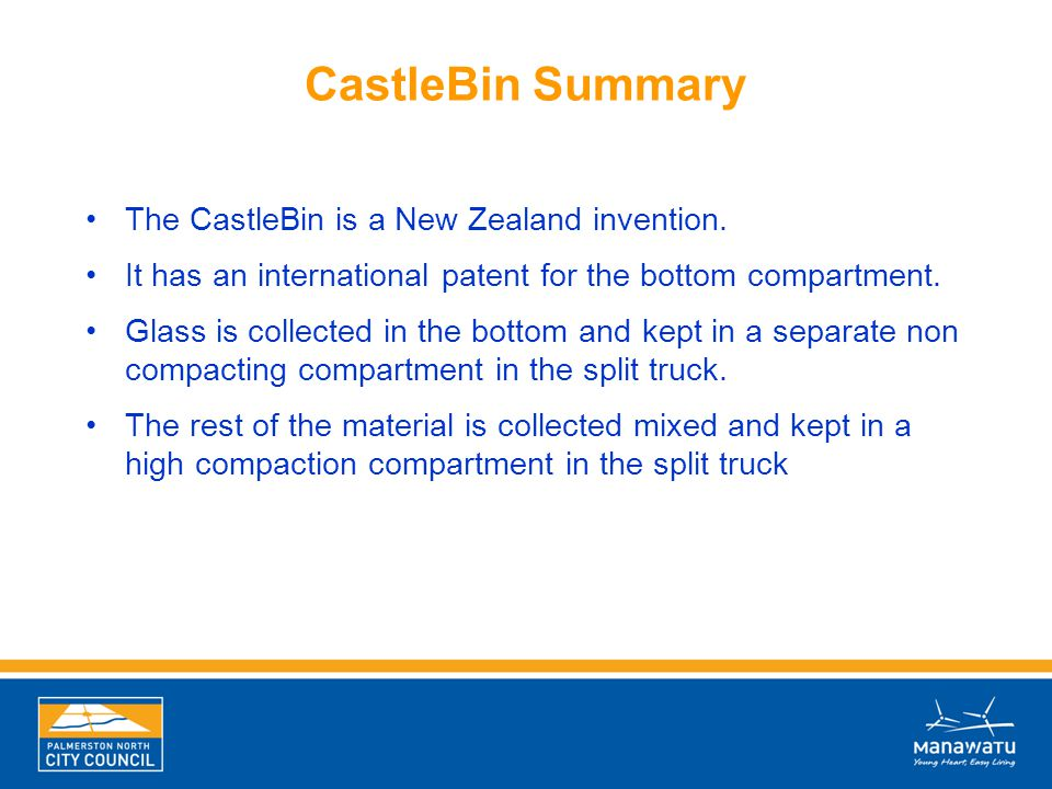 CastleBin Summary The CastleBin is a New Zealand invention. It has an international patent for the bottom compartment. Glass is collected in the botto