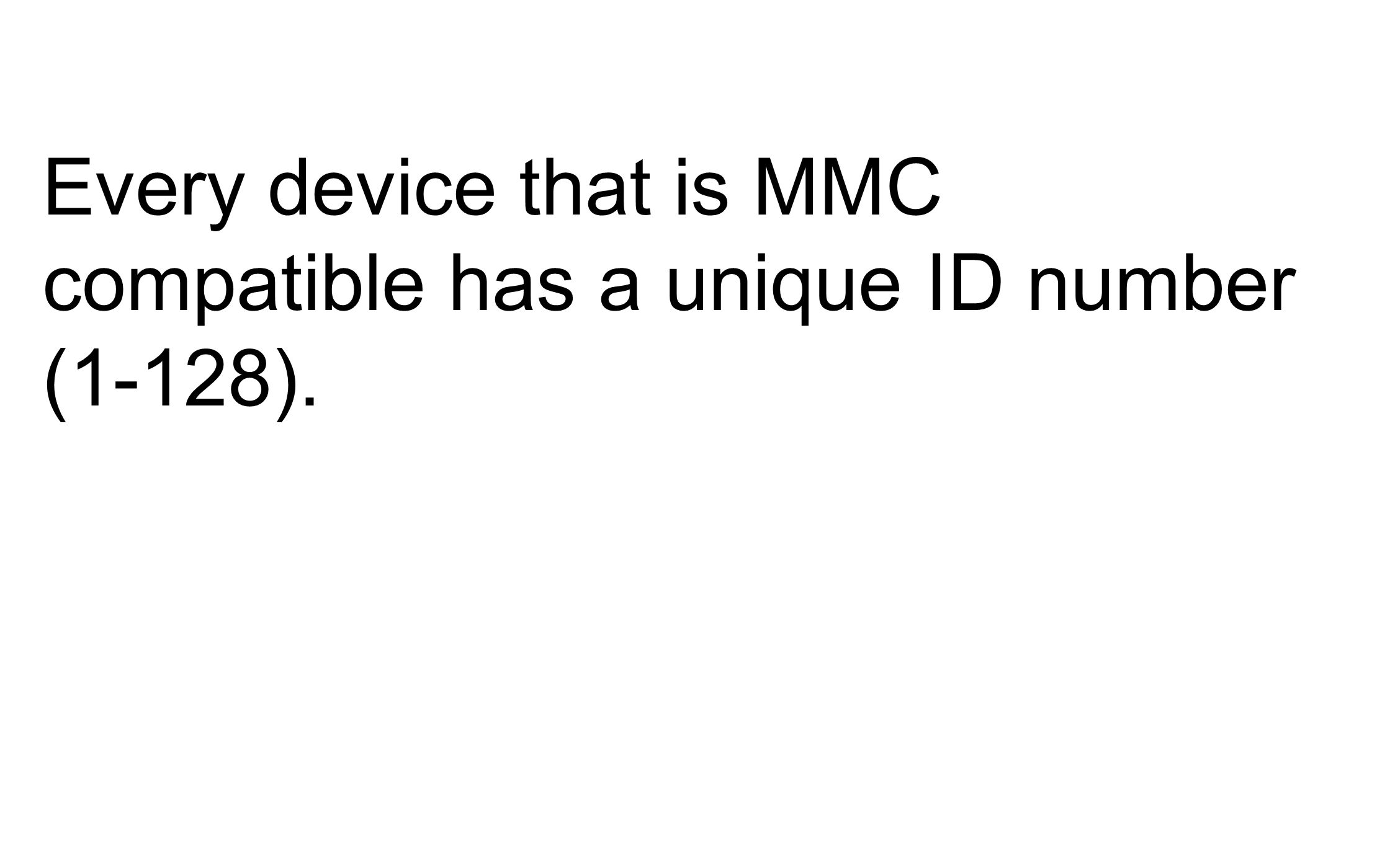 Each MMC device (tape deck, video deck, drum machine, etc) should be assigned to its own ID number so that each device can be individually controlled.