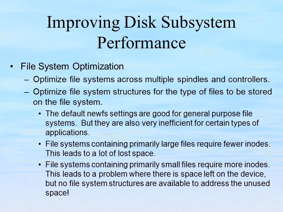 Improving Disk Subsystem Performance File System Optimization –Optimize file systems across multiple spindles and controllers. –Optimize file system s