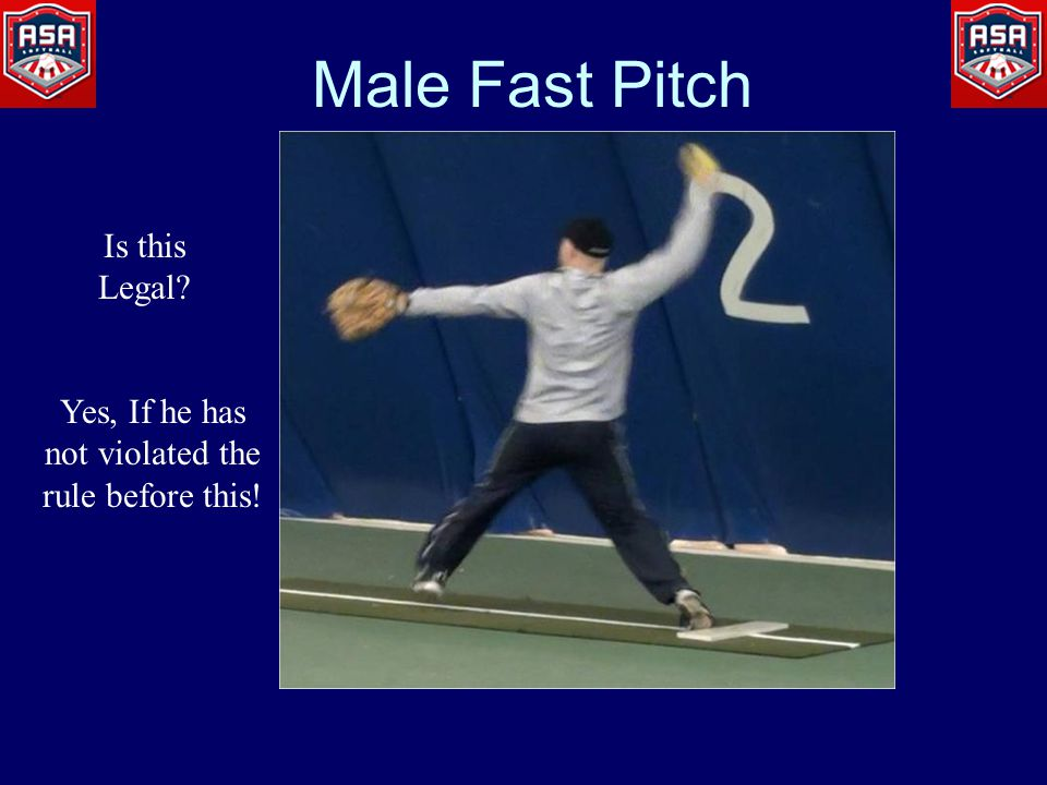 Male Fast Pitch Is this Legal Yes, If he has not violated the rule before this!