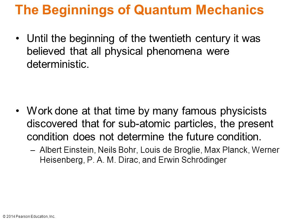 The Beginnings of Quantum Mechanics Until the beginning of the twentieth century it was believed that all physical phenomena were deterministic.