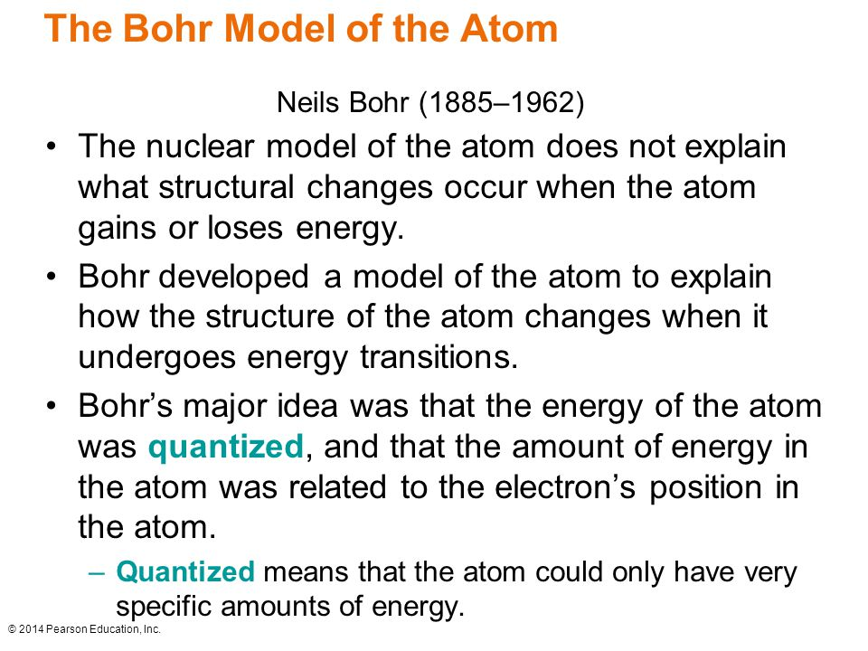 The Bohr Model of the Atom The nuclear model of the atom does not explain what structural changes occur when the atom gains or loses energy.