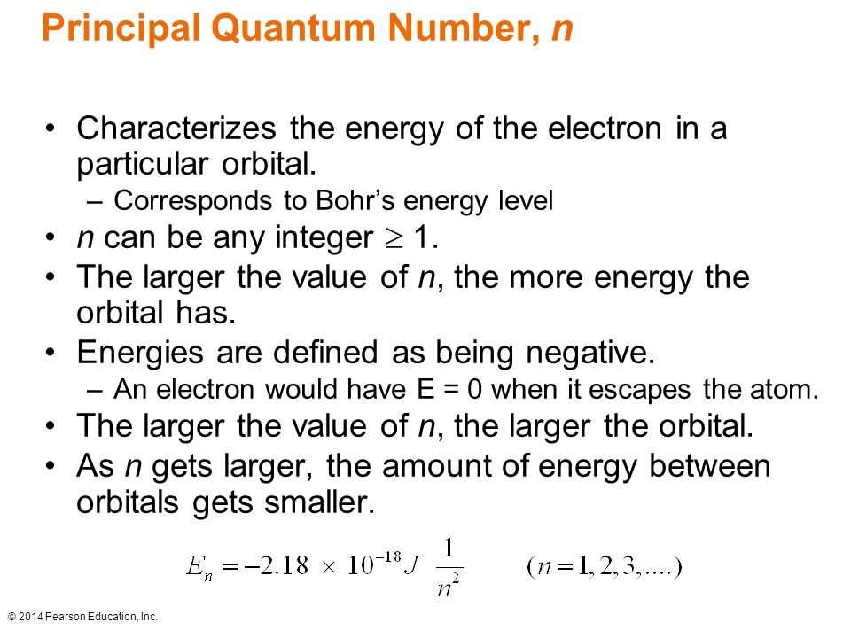 Principal Quantum Number, n Characterizes the energy of the electron in a particular orbital.