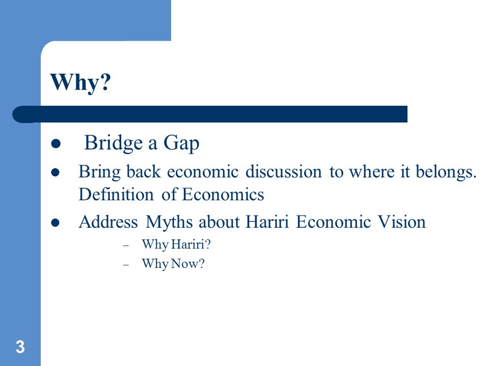 3 Why. Bridge a Gap Bring back economic discussion to where it belongs.