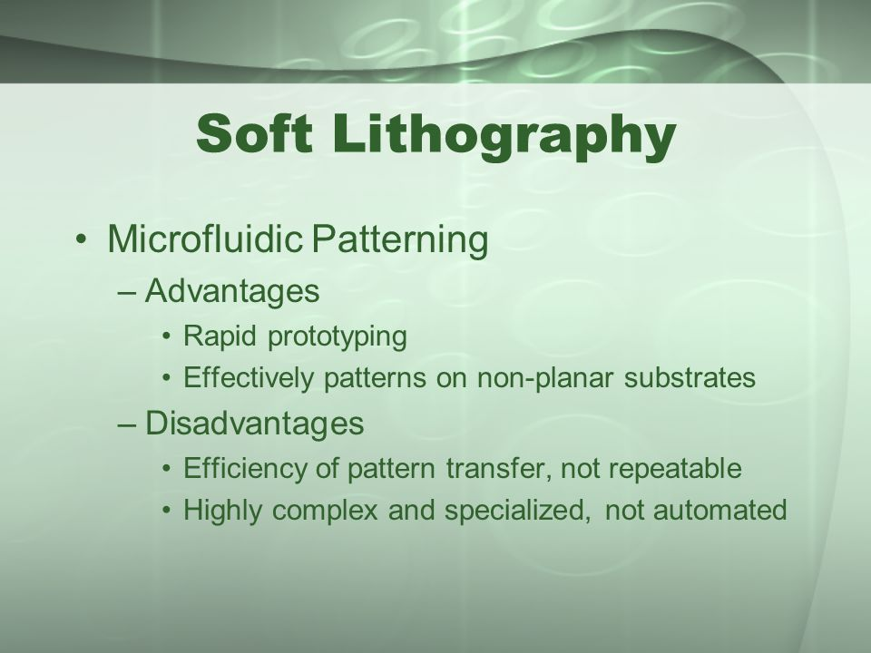 Soft Lithography Microfluidic Patterning –Advantages Rapid prototyping Effectively patterns on non-planar substrates –Disadvantages Efficiency of patt