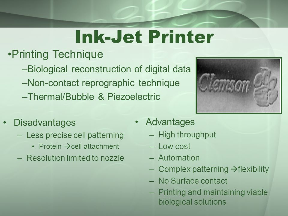 Ink-Jet Printer Disadvantages –Less precise cell patterning Protein  cell attachment –Resolution limited to nozzle Advantages –High throughput –Low c