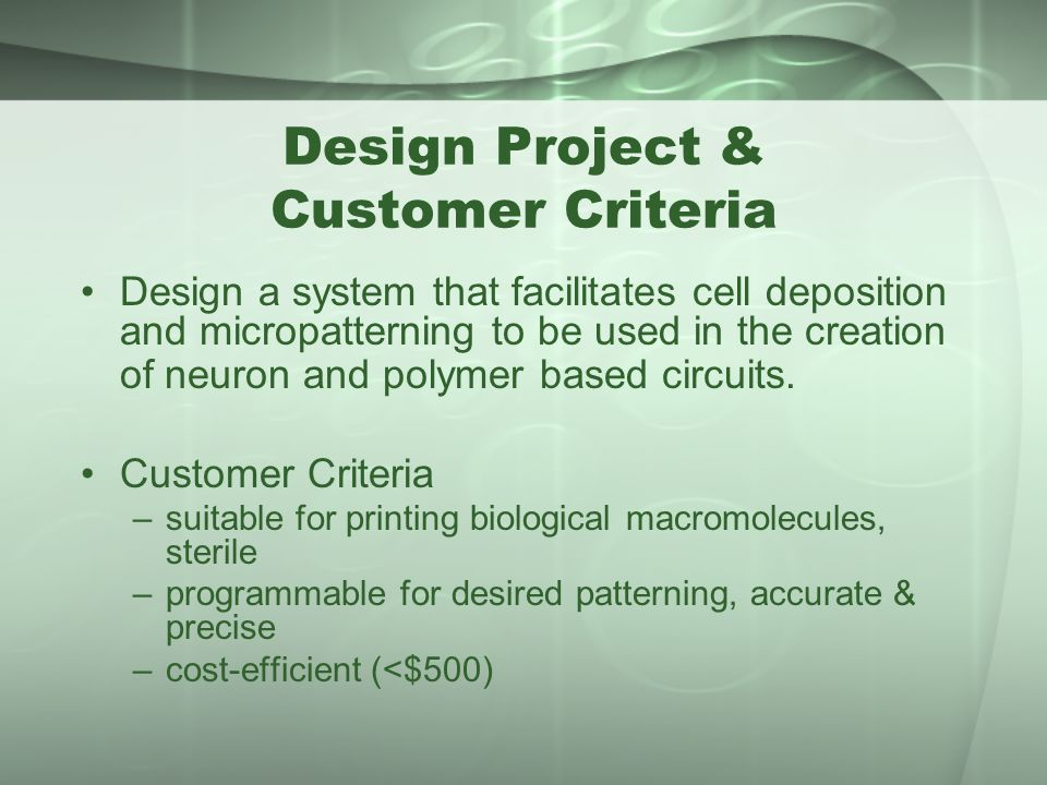 Design Project & Customer Criteria Design a system that facilitates cell deposition and micropatterning to be used in the creation of neuron and polym