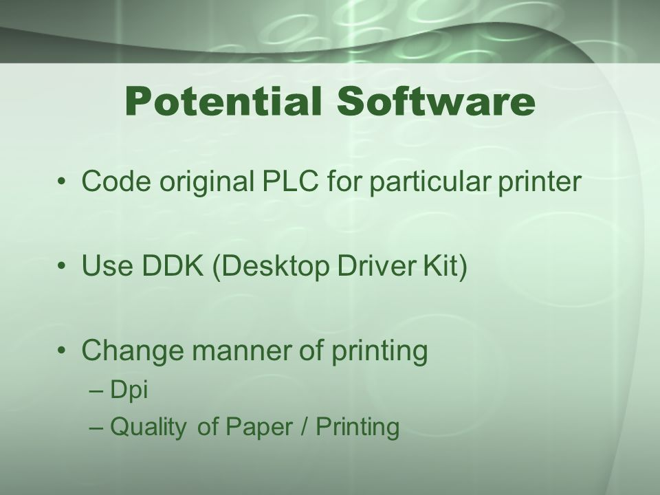 Potential Software Code original PLC for particular printer Use DDK (Desktop Driver Kit) Change manner of printing –Dpi –Quality of Paper / Printing