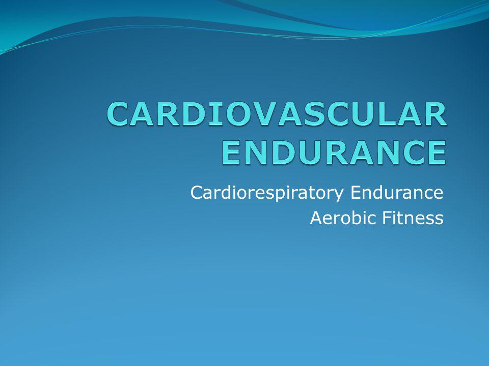 Cardiorespiratory Endurance Aerobic Fitness