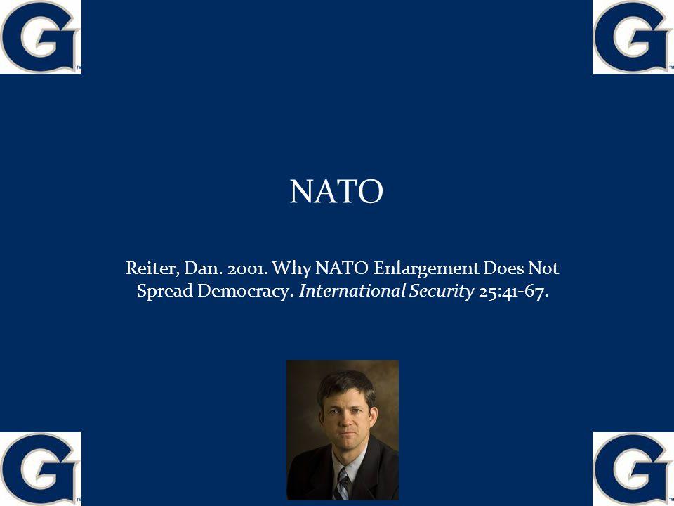 NATO Reiter, Dan.2001. Why NATO Enlargement Does Not Spread Democracy.