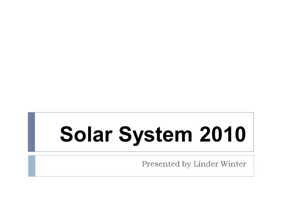 Solar System 2010 Presented by Linder Winter
