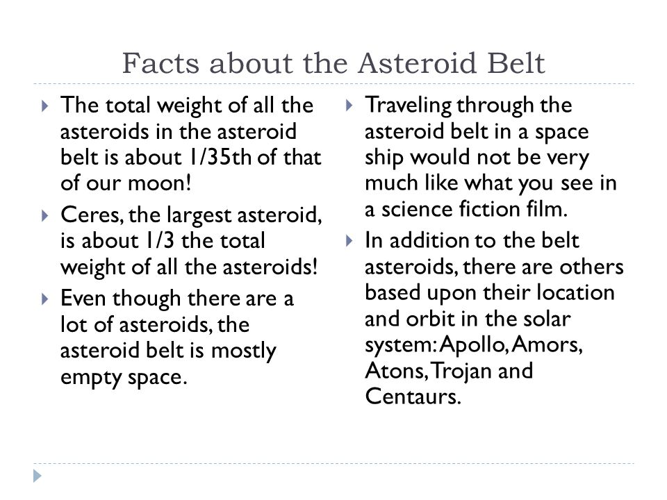 Facts about the Asteroid Belt  The total weight of all the asteroids in the asteroid belt is about 1/35th of that of our moon.