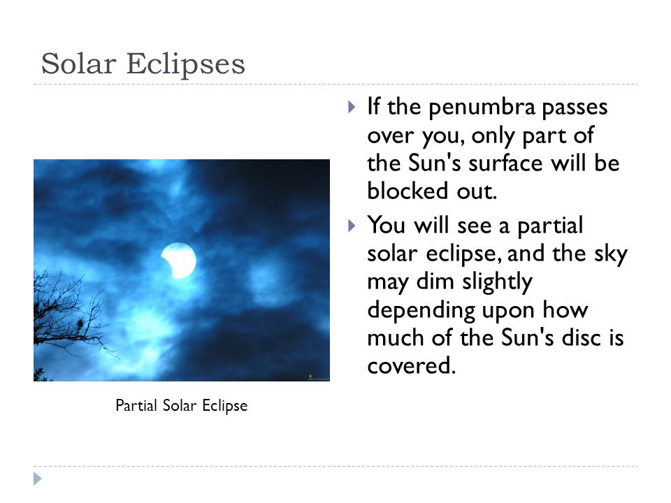 Solar Eclipses  If the penumbra passes over you, only part of the Sun s surface will be blocked out.