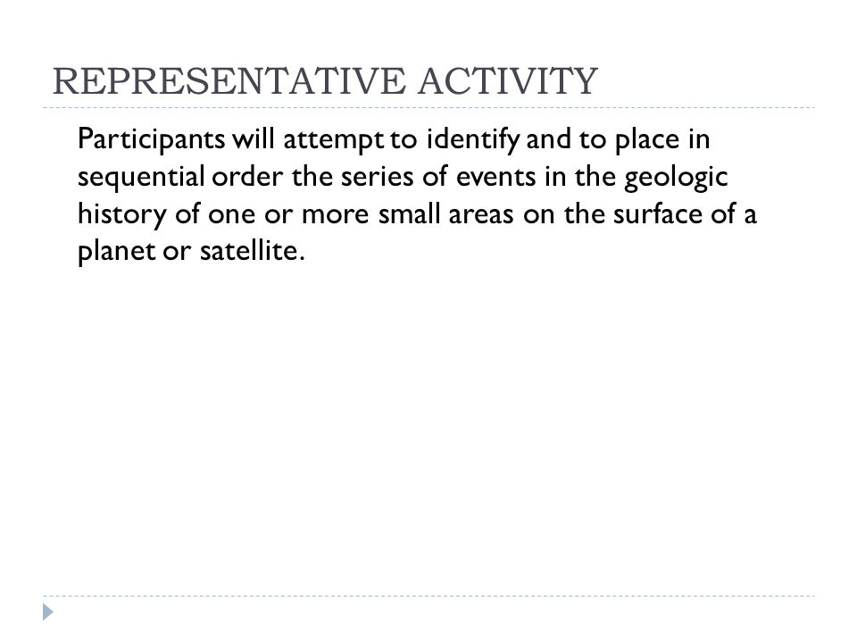 REPRESENTATIVE ACTIVITY Participants will attempt to identify and to place in sequential order the series of events in the geologic history of one or more small areas on the surface of a planet or satellite.