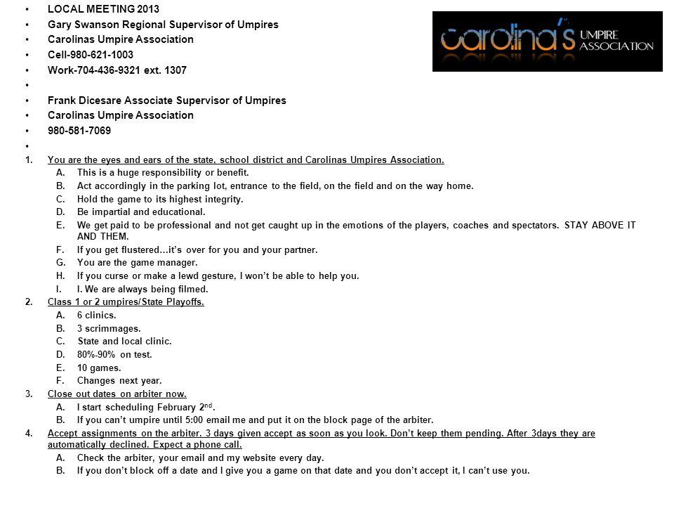 LOCAL MEETING 2013 Gary Swanson Regional Supervisor of Umpires Carolinas Umpire Association Cell-980-621-1003 Work-704-436-9321 ext.