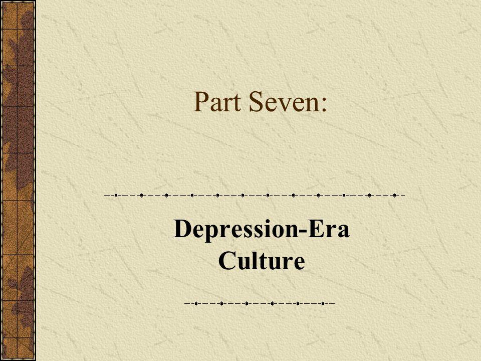 Part Seven: Depression-Era Culture