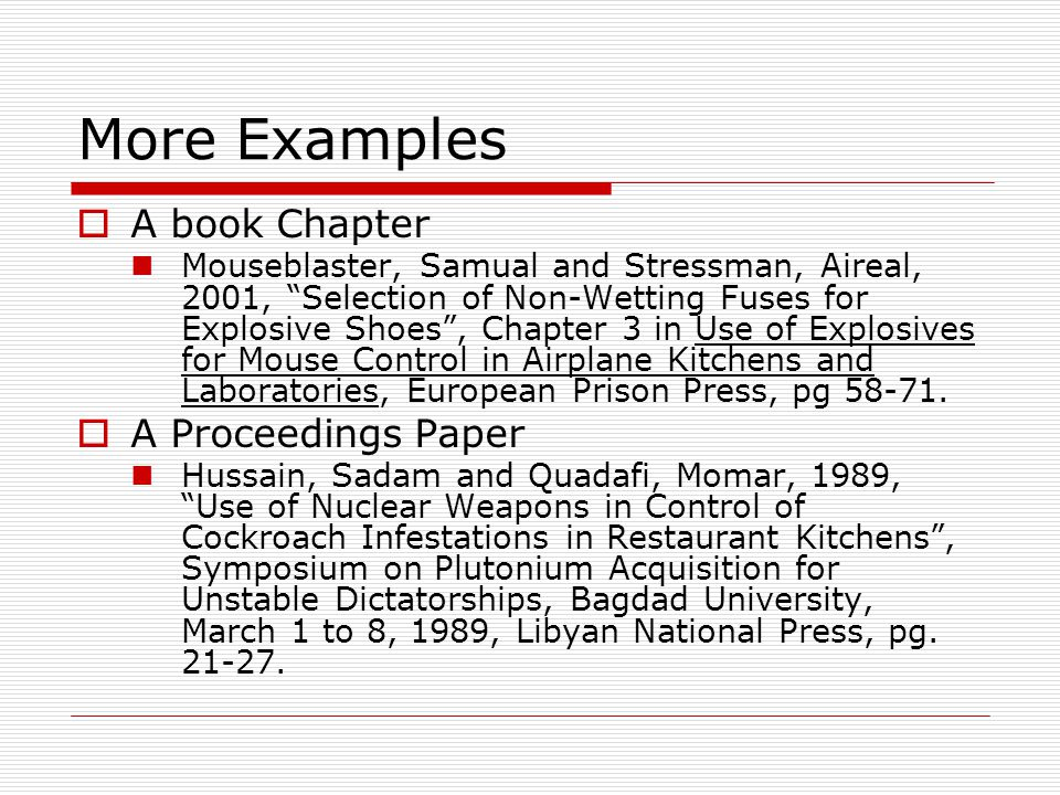 More Examples  A book Chapter Mouseblaster, Samual and Stressman, Aireal, 2001, Selection of Non-Wetting Fuses for Explosive Shoes , Chapter 3 in Use of Explosives for Mouse Control in Airplane Kitchens and Laboratories, European Prison Press, pg 58-71.