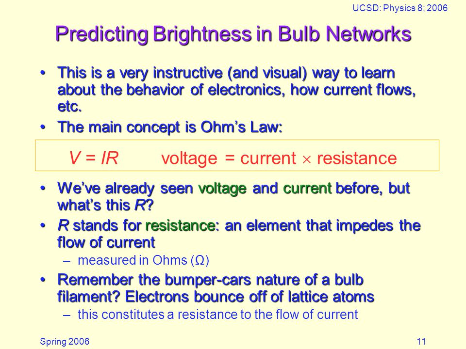 Spring 2006 UCSD: Physics 8; 2006 11 Predicting Brightness in Bulb Networks This is a very instructive (and visual) way to learn about the behavior of