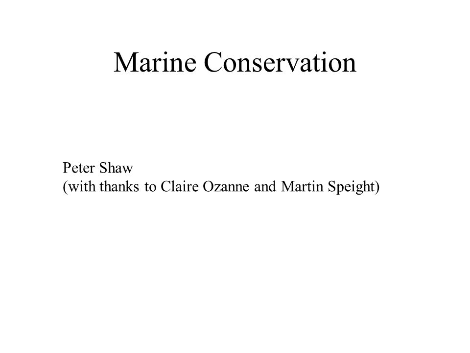 Issues to cover: Marine biodiversity – hotspots and global significance Fisheries – Zuckerman's paradox Coastal land use changes Pollution Solutions?