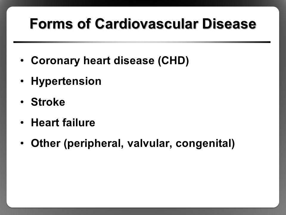 Forms of Cardiovascular Disease Coronary heart disease (CHD) Hypertension Stroke Heart failure Other (peripheral, valvular, congenital)