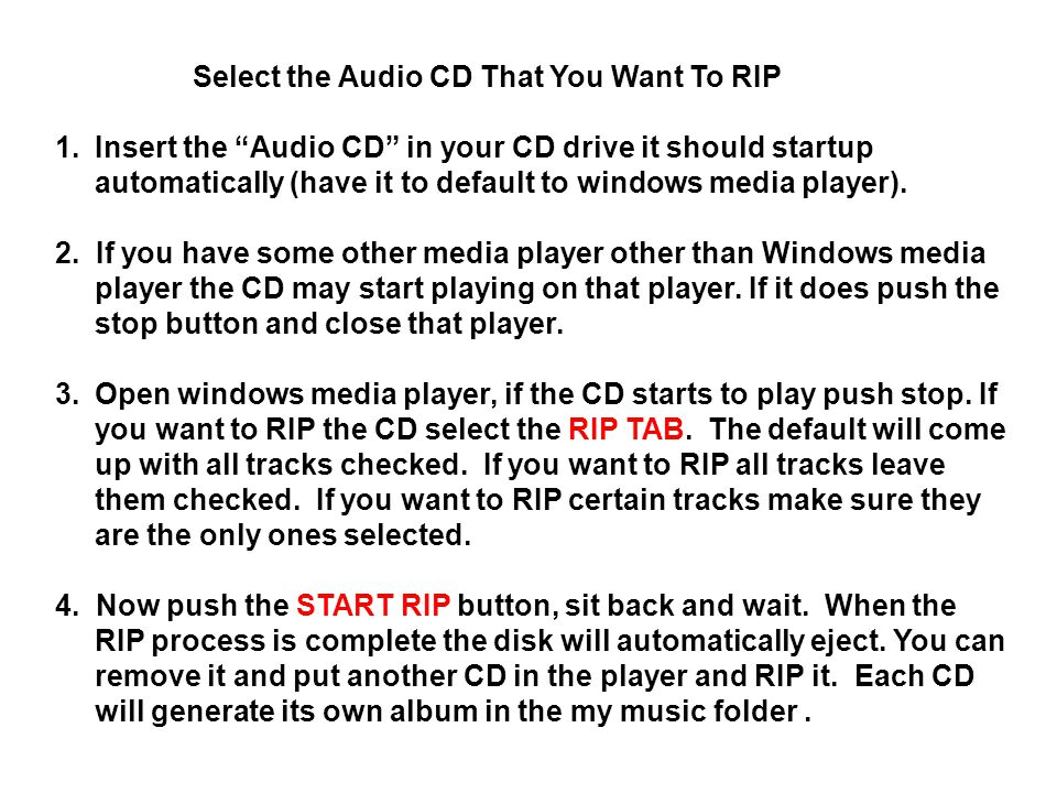 Select the Audio CD That You Want To RIP 1.Insert the Audio CD in your CD drive it should startup automatically (have it to default to windows media player).