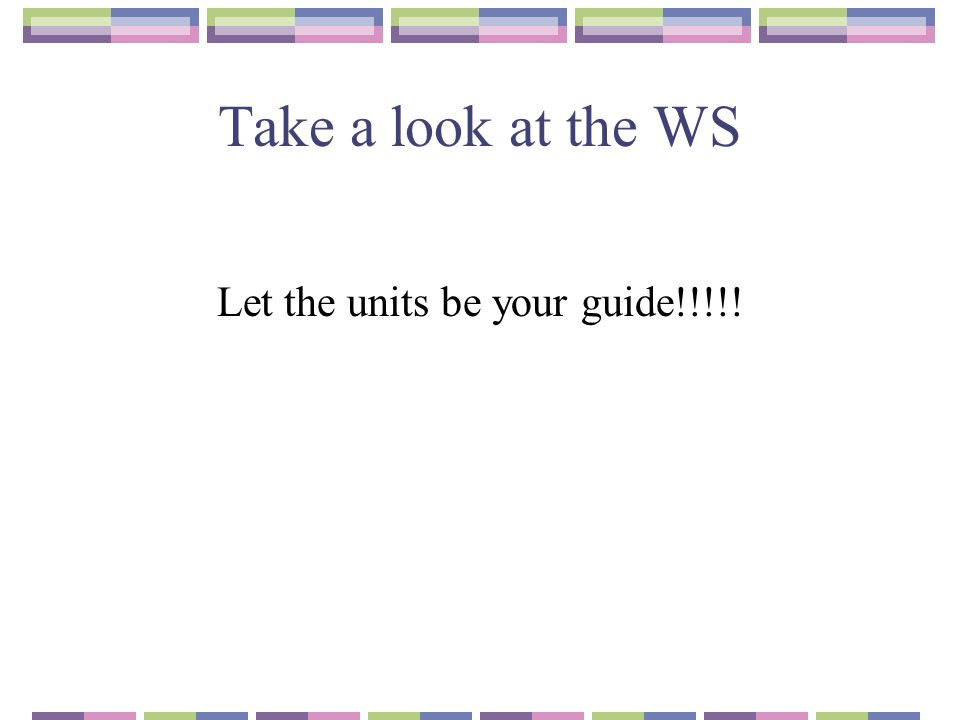 Take a look at the WS Let the units be your guide!!!!!