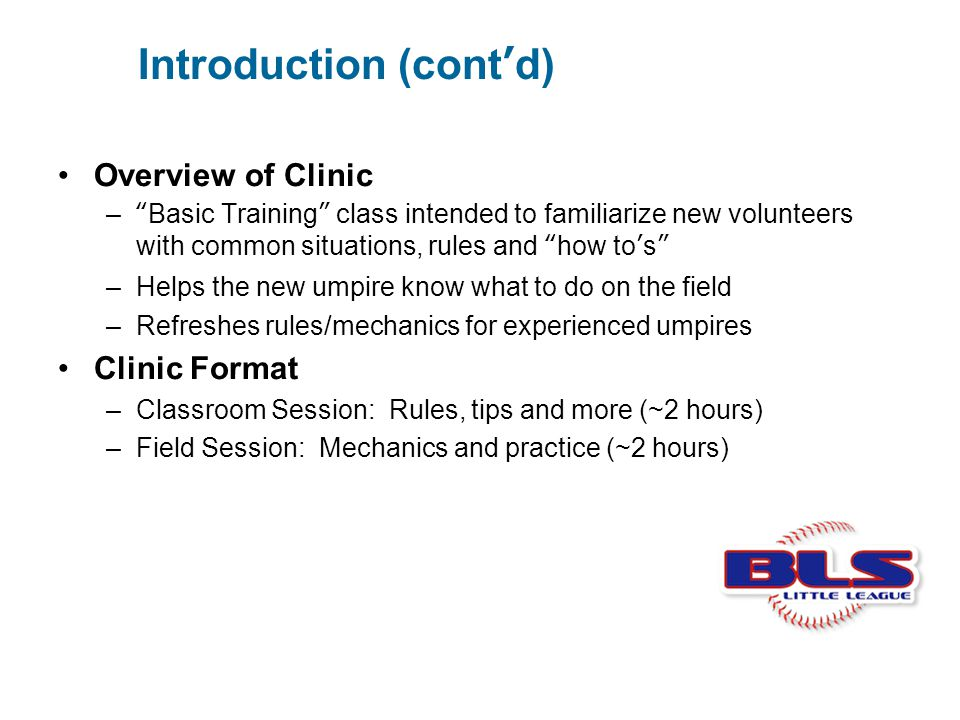 "Introduction (cont'd) Overview of Clinic –""Basic Training"" class intended to familiarize new volunteers with common situations, rules and ""how to's"" –"