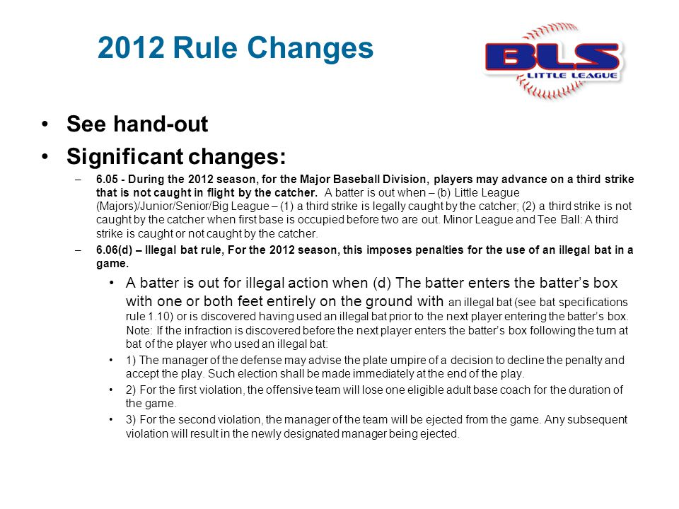 2012 Rule Changes See hand-out Significant changes: –6.05 - During the 2012 season, for the Major Baseball Division, players may advance on a third st