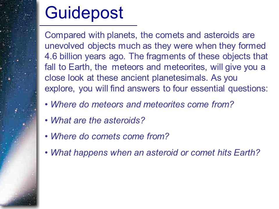 Compared with planets, the comets and asteroids are unevolved objects much as they were when they formed 4.6 billion years ago.