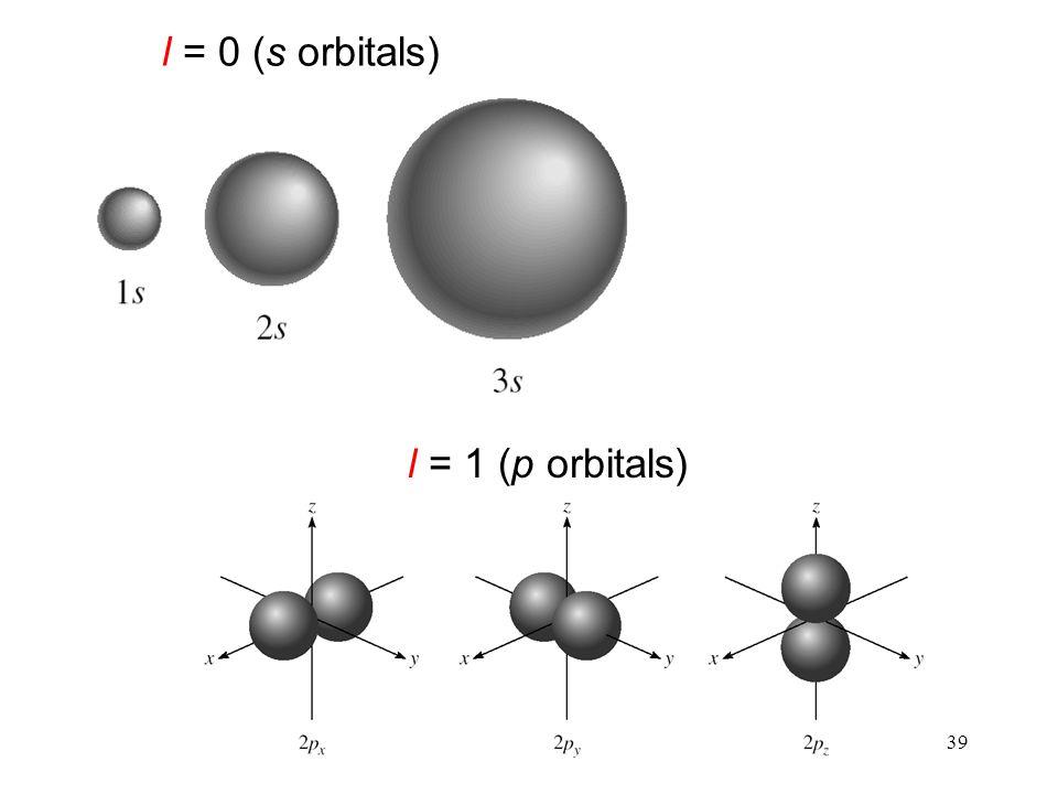 39 l = 0 (s orbitals) l = 1 (p orbitals)