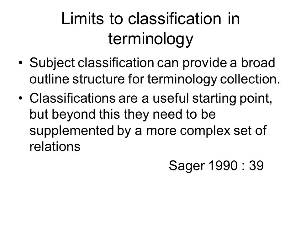 Limits to classification in terminology Subject classification can provide a broad outline structure for terminology collection.