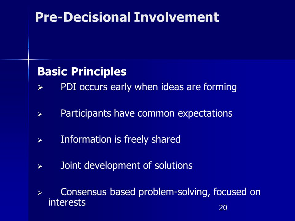 Pre-Decisional Involvement Basic Principles  PDI occurs early when ideas are forming  Participants have common expectations  Information is freely